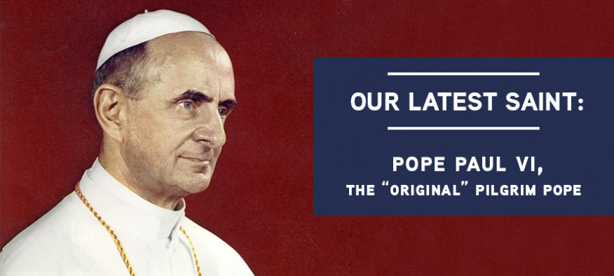 our latest saint pope paul vi the original pilgrim pope tekton